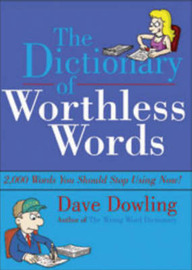 The Dictionary of Worthless Words: 2,000 Words You Should Delete from Your Writing Now! by Dave Dowling image