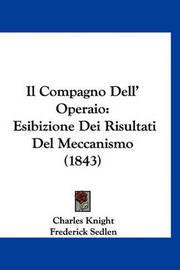 Il Compagno Dell' Operaio: Esibizione Dei Risultati del Meccanismo (1843) by Charles Knight