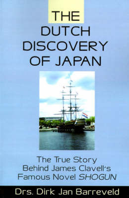 The Dutch Discovery of Japan: The True Story Behind James Clavell's Famous Novel Shogun by Dirk Jan Barreveld