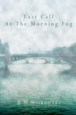 Last Call at the Morning Fog by B M Witkowski