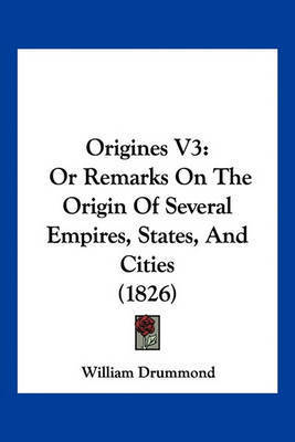 Origines V3: Or Remarks on the Origin of Several Empires, States, and Cities (1826) by William Drummond