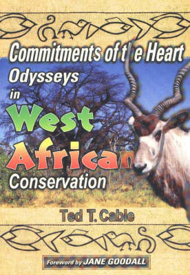 Commitments of the Heart Odysseys in West African Conservation by Ted T Cable image