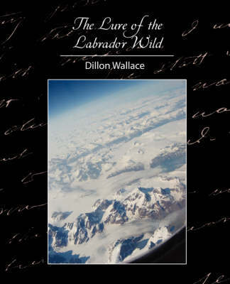The Lure of the Labrador Wild by Wallace Dillon Wallace