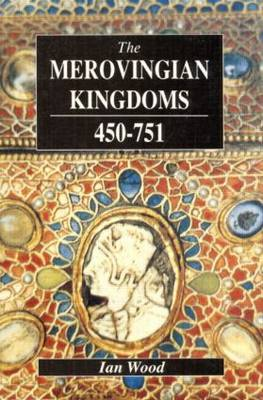 The Merovingian Kingdoms 450 - 751 by Ian Wood image