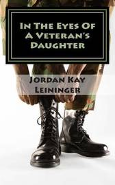 In the Eyes of a Veterans Daughter by Jordan Kay Leininger