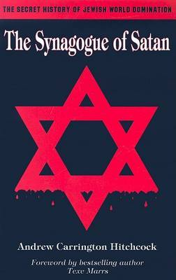 The Synagogue of Satan: The Secret History of Jewish World