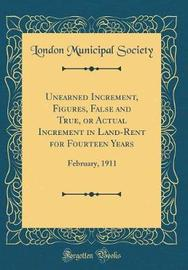 Unearned Increment, Figures, False and True, or Actual Increment in Land-Rent for Fourteen Years by London Municipal Society image