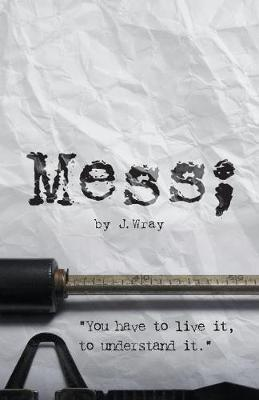 Mess by J. Wray