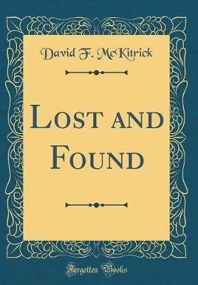 Lost and Found (Classic Reprint) by David F McKitrick
