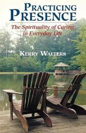 Practicing Presence by Kerry Walters