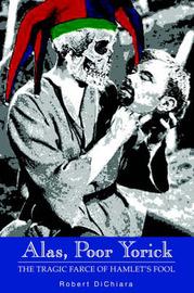 Alas, Poor Yorick: The Tragic Farce of Hamlet's Fool by Robert DiChiara image
