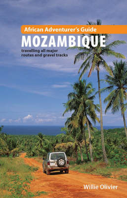 African Adventurer's Guide to Mozambique: Travelling All Major Routes and Gravel Tracks by Willie Olivier image