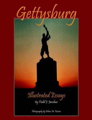 Gettysburg: Illustrated Essays by Todd J. Jacobus