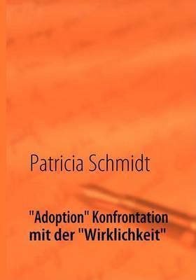 """""""Adoption"""" Konfrontation Mit Der """"Wirklichkeit"""" by Patricia Schmidt"""