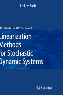 Linearization Methods for Stochastic Dynamic Systems by Leslaw Socha