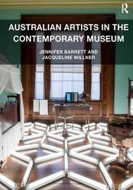 Australian Artists in the Contemporary Museum by Jennifer Barrett