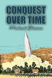 Conquest Over Time by Michael Shaara, Science Fiction, Adventure, Fantasy by Michael Shaara