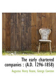 The Early Chartered Companies by Augustus Henry Keane