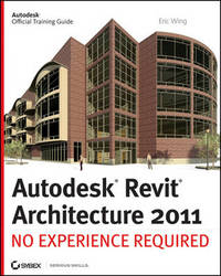 Autodesk Revit Architecture 2011 by Eric Wing