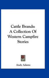 Cattle Brands: A Collection of Western Campfire Stories by Andy Adams