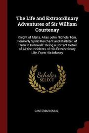 The Life and Extraordinary Adventures of Sir William Courtenay by Canterburiensis image