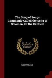 The Song of Songs, Commonly Called the Song of Solomon, or the Canticle by Albert Reville image