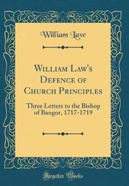William Law's Defence of Church Principles by William Law