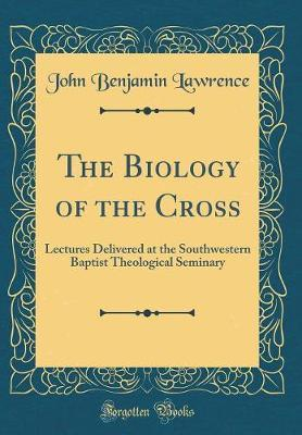 The Biology of the Cross by John Benjamin Lawrence image