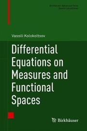 Differential Equations on Measures and Functional Spaces by Vassili Kolokoltsov