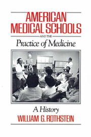 American Medical Schools and the Practice of Medicine by William G Rothstein image