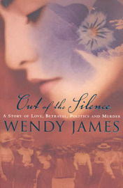 Out of the Silence: A Story of Love, Betrayal, Politics and Murder by Wendy James image