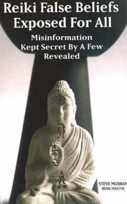 Reiki False Beliefs Exposed for All by Steve Murray image