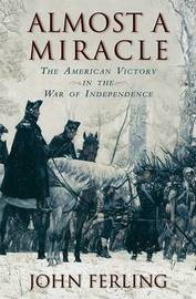 Almost a Miracle: The American Victory in the War of Independence by John E Ferling image