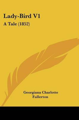 Lady-Bird V1: A Tale (1852) by Georgiana Charlotte Fullerton image