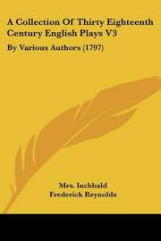 A Collection of Thirty Eighteenth Century English Plays V3: By Various Authors (1797) by Elizabeth Inchbald