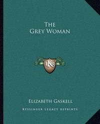 The Grey Woman by Elizabeth Cleghorn Gaskell