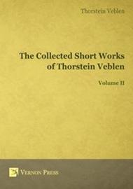 The Collected Short Works of Thorstein Veblen: Volume II by Thornstein Veblen