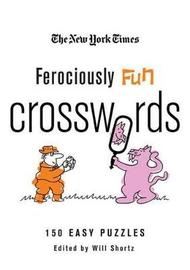 """The New York Times Ferociously Fun Crosswords by """"New York Times"""""""