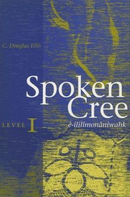 Spoken Cree, Level I by C.Douglas Ellis image