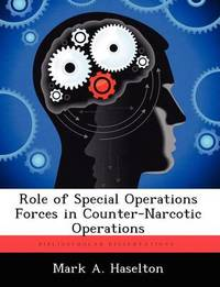 Role of Special Operations Forces in Counter-Narcotic Operations by Mark A Haselton