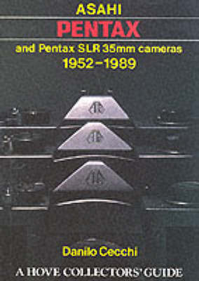 Asahi Pentax and Pentax SLR 35mm Cameras, 1952-89 by Danilo Cecchi