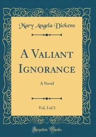 A Valiant Ignorance, Vol. 3 of 3 by Mary Angela Dickens image