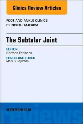 The Subtalar Joint, An issue of Foot and Ankle Clinics of North America by Norman Espinosa