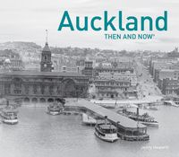 Auckland Then and Now by Jenny Haworth