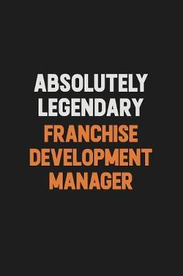 Absolutely Legendary Franchise Development Manager by Camila Cooper