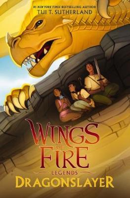 Wings of Fire Legends: Dragonslayer by Tui T Sutherland