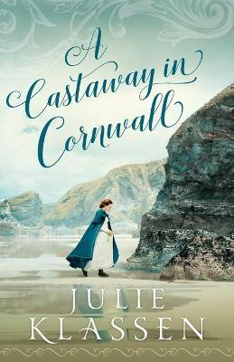 A Castaway in Cornwall by Julie Klassen