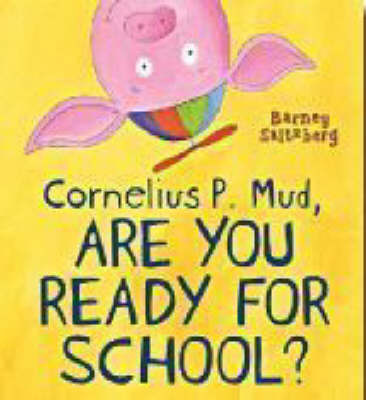 Cornelius P. Mud, are You Ready for School? by Barney Saltzberg image