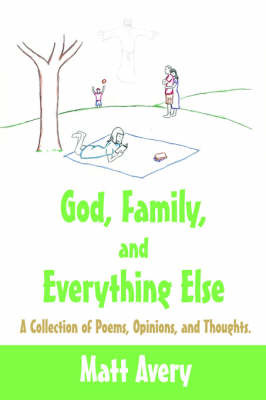 God, Family, and Everything Else: A Collection of Poems, Opinions, and Thoughts. by Matt Avery image