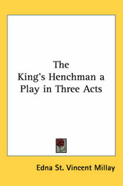 The King's Henchman a Play in Three Acts by Edna St.Vincent Millay image